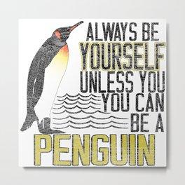 Always Be Yourself Unless Funny Penguin Metal Print