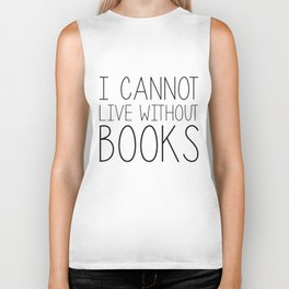 I Cannot Live Without Books - Black and white Biker Tank