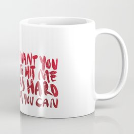 I want you to hit me as hard as you can Coffee Mug