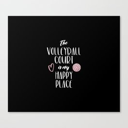 The volleyball court is my happy place Canvas Print