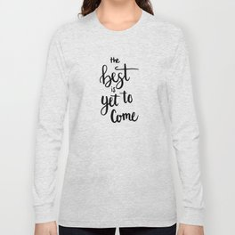 THE BEST IS YET TO COME HANDLETTERING QUOTE Long Sleeve T-shirt