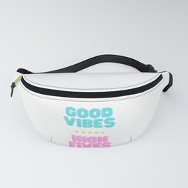 good vibes + high fives Fanny Pack