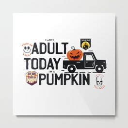 I can't adult today I'm a pumpkin - trick or treat - say boo and scary on - hand drawn quotes illustration. Funny humor. Life sayings. Metal Print