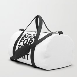 I'm Too Sober For This Shit Duffle Bag