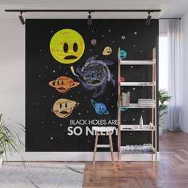 Black Holes Are So Needy Wall Mural