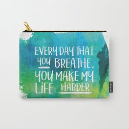 Michel Gerard - Every day that you breathe, you make my life harder - Green Version Carry-All Pouch