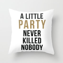 A little party never killed nobody - modern glam Throw Pillow
