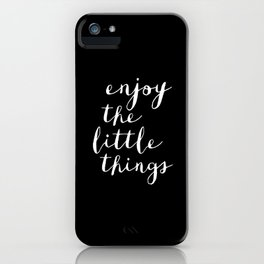 Enjoy the Little Things black and white typography poster black-white design wall art home decor iPhone Case