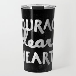 Courage Dear Heart Travel Mug