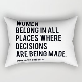 Women Belong In All Places, Ruth Bader Ginsburg, RBG, Motivational Quote Rectangular Pillow