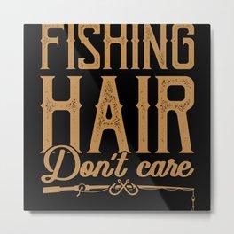 Fishing Hair Don't care Fishing Saying Angler Metal Print