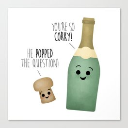 He Popped The Question! You're So Corky! Canvas Print