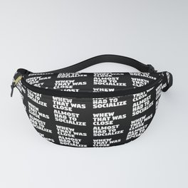 Whew That Was Close Almost Had To Socialize (Black & White) Fanny Pack