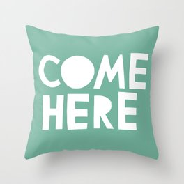 Come Here Throw Pillow