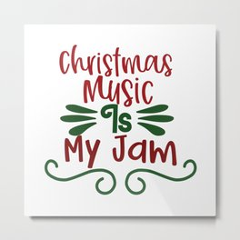 Christmas Music Is My Jam - Funny Christmas humor - Cute typography - Lovely Xmas quotes illustration Metal Print