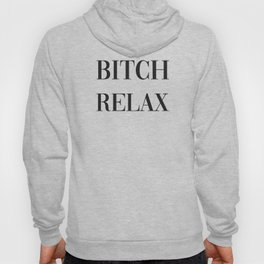 Bitch Relax, Pretty, Funny, Quote Hoody