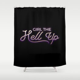 Girl the hell up Shower Curtain