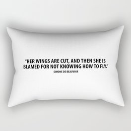 Her Wings Are Cut, And Then She is Blamed For Not Knowing How to Fly.  - Simone de Beauvoir Rectangular Pillow