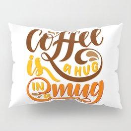 Coffee is a Hug in a Mug Pillow Sham