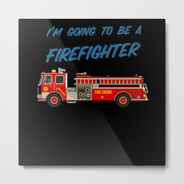 I'm going to be a firefighter gift for children Metal Print