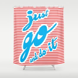 Just Go And Do It, typography poster, Shower Curtain