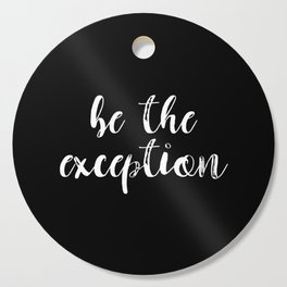 Be The Exception Cutting Board