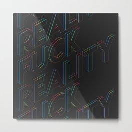 Fuck Reality Metal Print