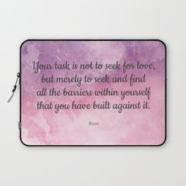 Your task is not to seek for love - Rumi Laptop Sleeve