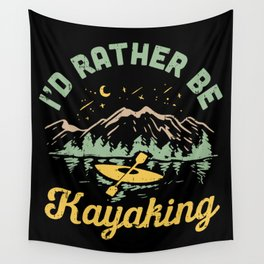 I'd Rather Be Kayaking Wall Tapestry