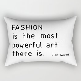 Fashion is the most powerful art there is Rectangular Pillow