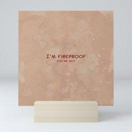 I'm Fireproof Mini Art Print