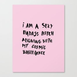 I Am A Sexy Badass Bitch Aligning With My Cosmic Brilliance Canvas Print