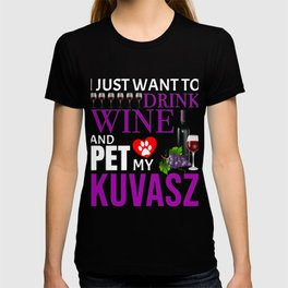 I Just Want To Drink Wine And Pet My Kuvasz T-shirt