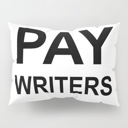 PAY WRITERS Pillow Sham