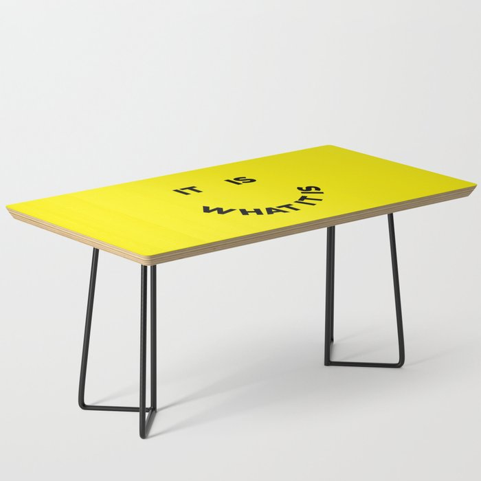 It Is What It Is Coffee Table