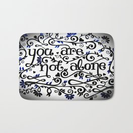 You Are Not Alone Bath Mat