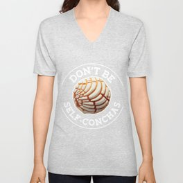 Dont Be Self Concha Pan Dulce Mexican Latina Mujer Mexico Unisex V-Neck