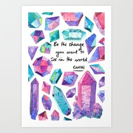 Be the change you want to see in the world - Gandhi Quote with gems & crystals. Art Print