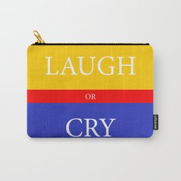 LAUGH or CRY Carry-All Pouch