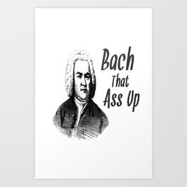 Bach Ass Up Art Print