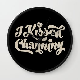 I Kissed Channing Wall Clock