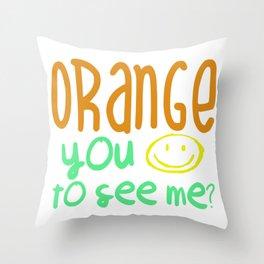 Orange You Happy To See Me? Throw Pillow