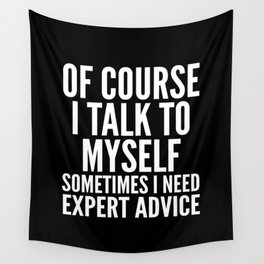 Of Course I Talk To Myself Sometimes I Need Expert Advice (Black & White) Wall Tapestry