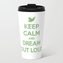 Keep Calm And Dream Out Loud Travel Mug