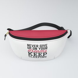 Never Give Up Dreams Funny Quote Fanny Pack