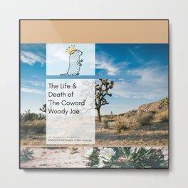 "The Life & Death of ""The Coward"" Woody Joe Metal Print"
