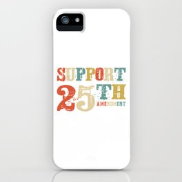 Support 25th Amendment Funny Anti Trump Vintage Gift iPhone Case