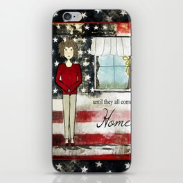 Until They All Come Home iPhone Skin