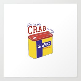 You're the Crab to my Old Bay (White) Art Print