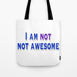 I am NOT not awesome. (blue text) Tote Bag